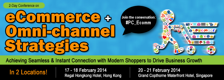 eCommerce + Omni-channel Strategies Conference, 17-18 Feb '14, Regal Hongkong Hotel, 20-21 Feb '14, Grand Copthorne Waterfront Hotel